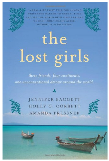 the-lost-girls-three-friends-four-continents-one-unconventional-detour-around-the-world-2010-jennifer-baggett-holly-c-corbett-amanda-pressner